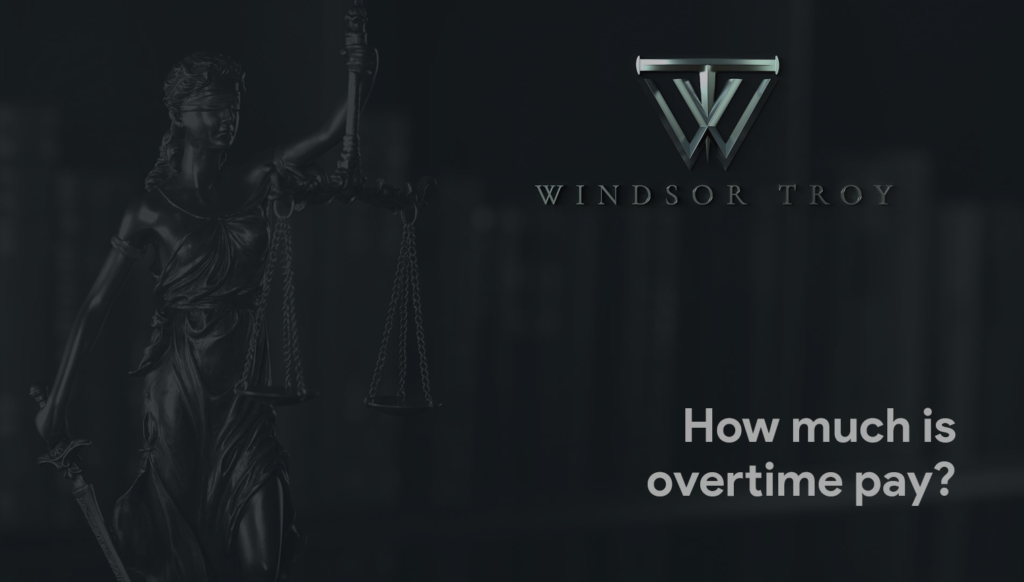 HOW MUCH IS OVERTIME PAY? - Windsor Troy Employment Lawyers