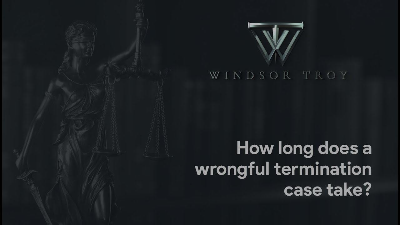 HOW LONG DOES WRONGFUL TERMINATION CASE TAKE? » Windsor ...